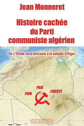 Histoire cachée du Parti Communiste Algérien. De l'Etoile nord-africaine à la bataille d'Alger