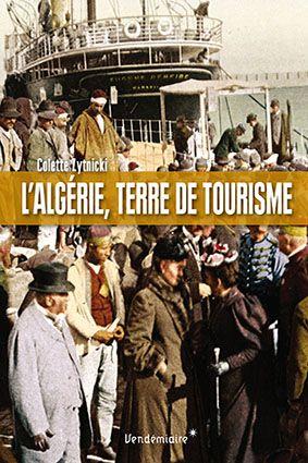 L'Algérie, terre de tourisme. Histoire d'un loisir colonial