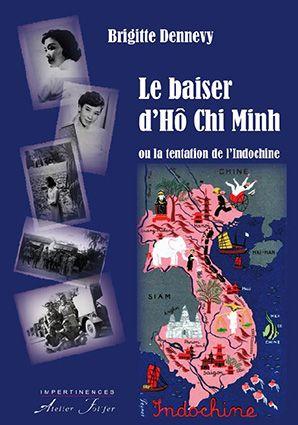 Le baiser d'Hô Chi Minh ou la tentation de l'Indochine