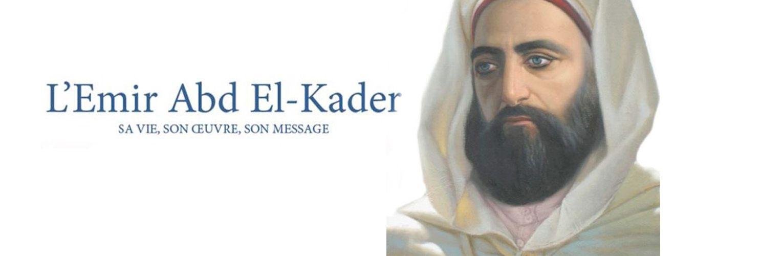 L'émir Abd el-Kader : sa vie, son œuvre, son message