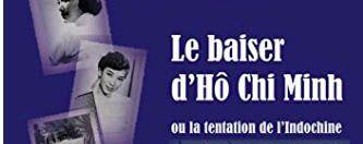Le baiser d'Hô Chi Minh ou la tentation de l'Indochine de Brigitte Dennevy