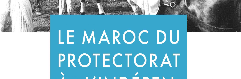 """NOS ACTIVITES : Parution , """"Le Maroc du Protectorat à l'indépendance, une mémoire réussie?"""""""