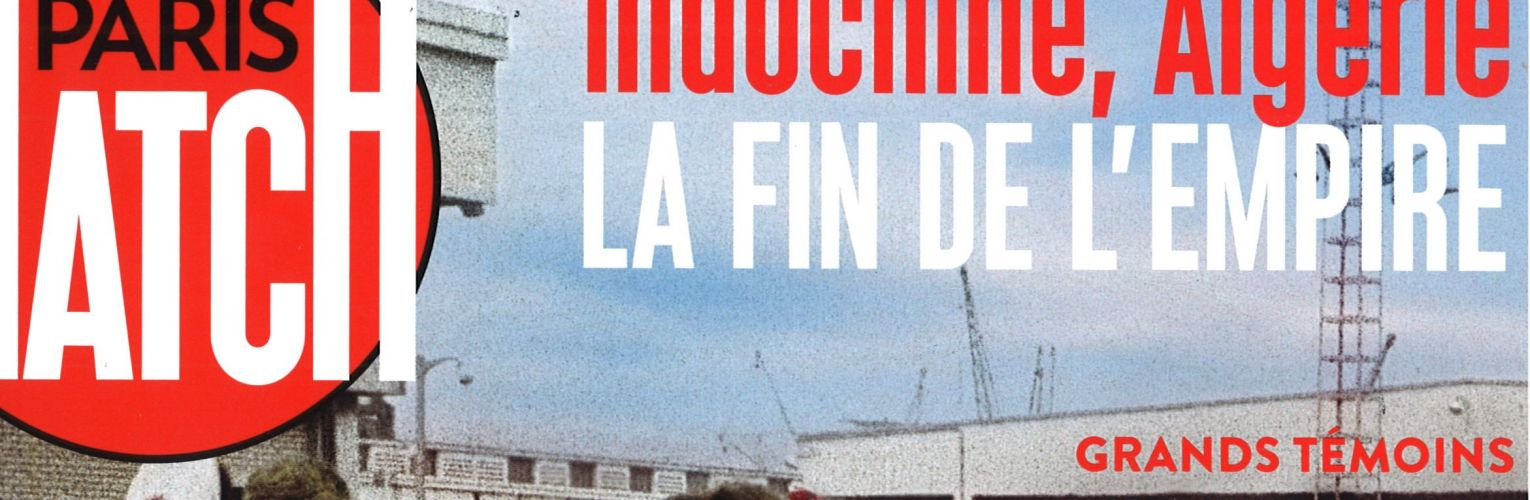 Presse : Indochine, Algérie. La fin de l'Empire (Paris-Match)