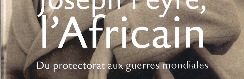 Parution : Joseph Peyré, l'Africain. Du protectorat aux guerres mondiales