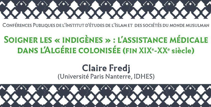"""Visio-Conférence (Mardi 4 Mai 2021)  : « Soigner les """"indigènes"""" : l'assistance médicale dans l'Algérie colonisée (fin XIXe-XXe siècle) »"""