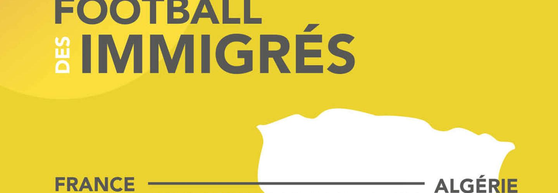 Parution : Le Football des immigrés. France - Algérie. L'Histoire en partage